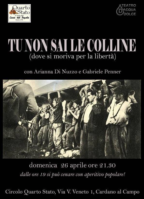 TU NON SAI LE COLLINE (dove si moriva per la libertà) // FESTA D\'APRILE 2015 - Aperitivo e Teatro