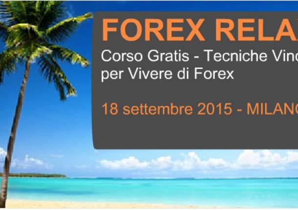 FOREX RELAX - CORSO GRATIS A MILANO Tecniche Vincenti per Vivere di Forex