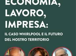 ECONOMIA, LAVORO, IMPRESA: IL CASO WHIRLPOOL E IL FUTURO DEL NOSTRO TERRITORIO