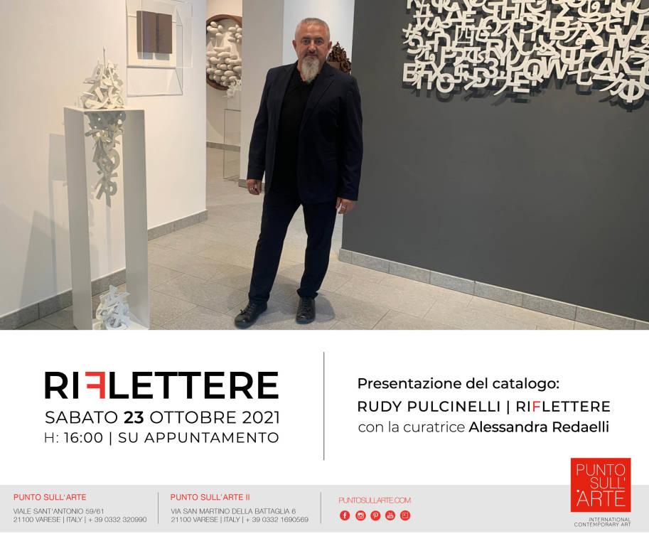 """PRESENTAZIONE DEL CATALOGO DELLA MOSTRA PERSONALE DI RUDY PULCINELLI """"RIFLETTERE\"""""""